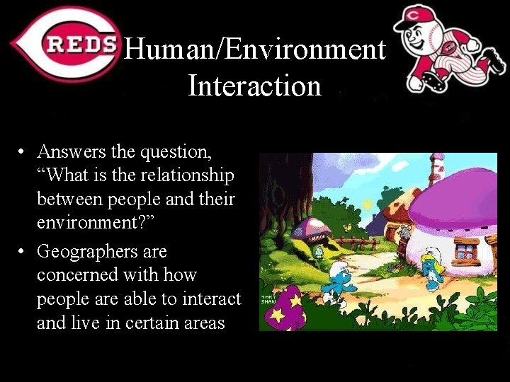 """Human/Environment Interaction • Answers the question, """"What is the relationship between people and their"""