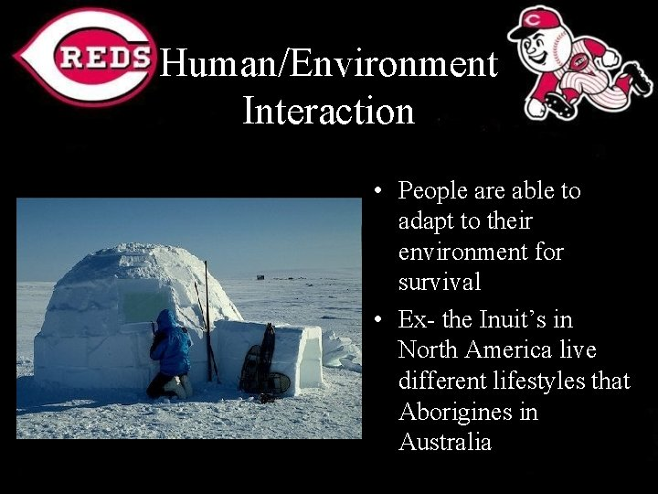 Human/Environment Interaction • People are able to adapt to their environment for survival •