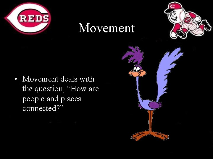 """Movement • Movement deals with the question, """"How are people and places connected? """""""