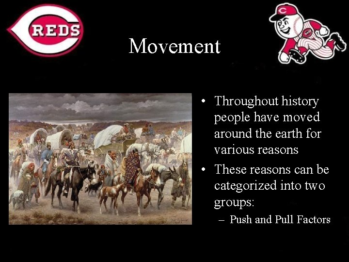 Movement • Throughout history people have moved around the earth for various reasons •