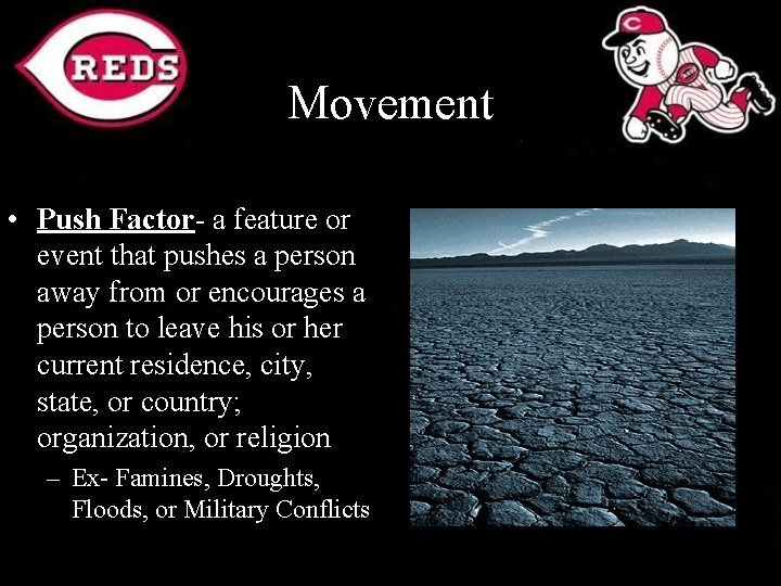 Movement • Push Factor- a feature or event that pushes a person away from