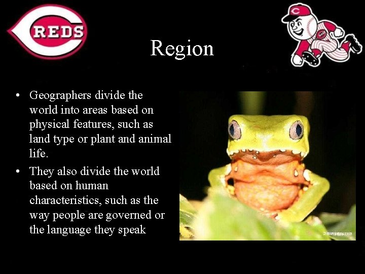 Region • Geographers divide the world into areas based on physical features, such as