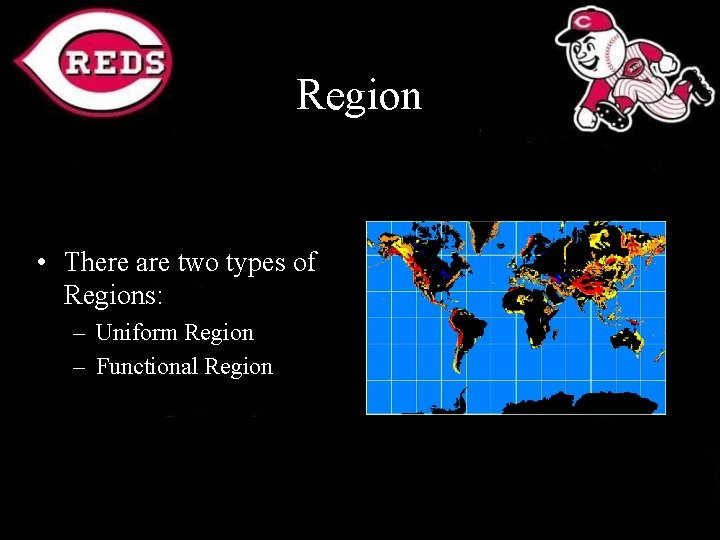 Region • There are two types of Regions: – Uniform Region – Functional Region