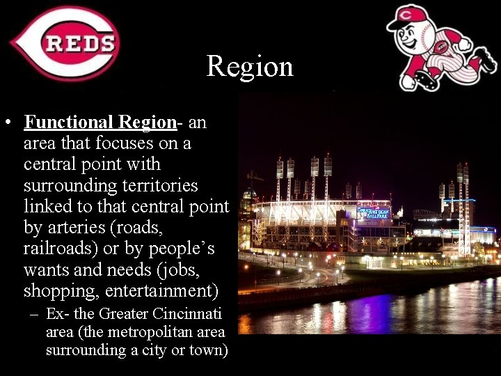 Region • Functional Region- an area that focuses on a central point with surrounding