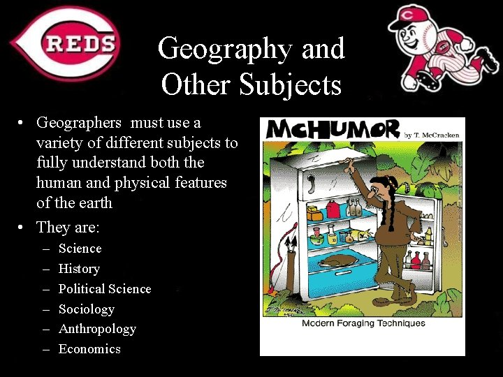 Geography and Other Subjects • Geographers must use a variety of different subjects
