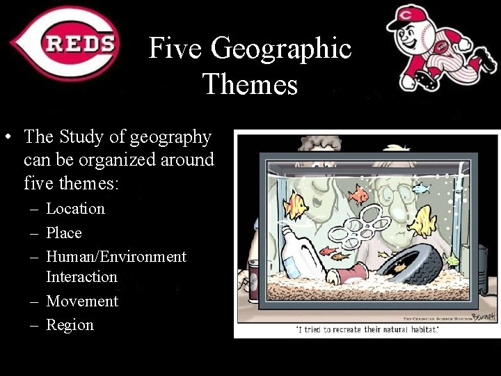 Five Geographic Themes • The Study of geography can be organized around five themes: