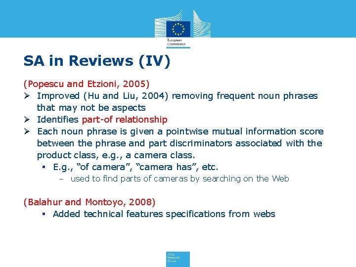 SA in Reviews (IV) (Popescu and Etzioni, 2005) Ø Improved (Hu and Liu, 2004)