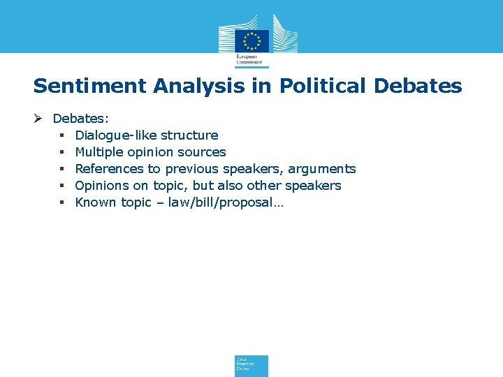 Sentiment Analysis in Political Debates Ø Debates: § Dialogue-like structure § Multiple opinion sources