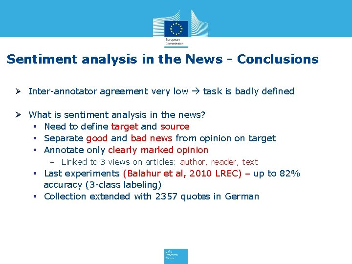 Sentiment analysis in the News - Conclusions Ø Inter-annotator agreement very low task is