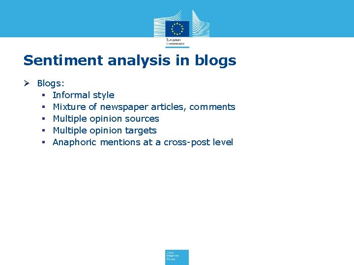 Sentiment analysis in blogs Ø Blogs: § Informal style § Mixture of newspaper articles,