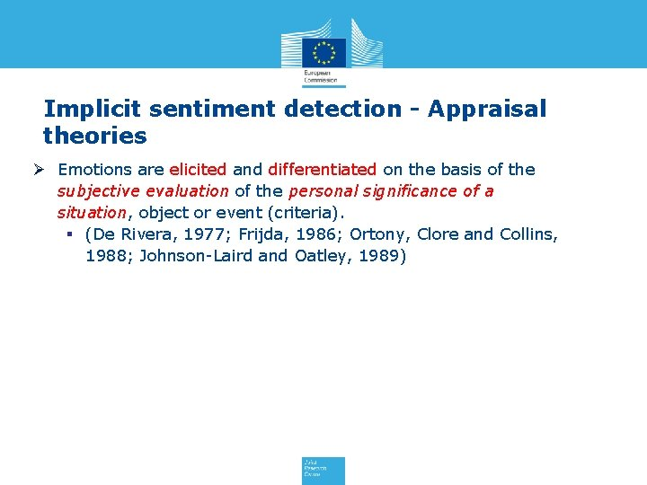 Implicit sentiment detection - Appraisal theories Ø Emotions are elicited and differentiated on the
