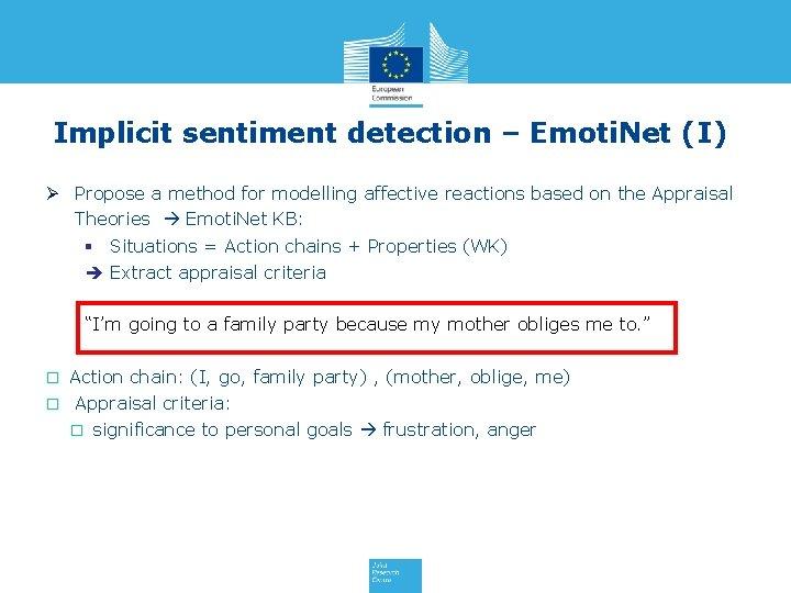 Implicit sentiment detection – Emoti. Net (I) Ø Propose a method for modelling affective