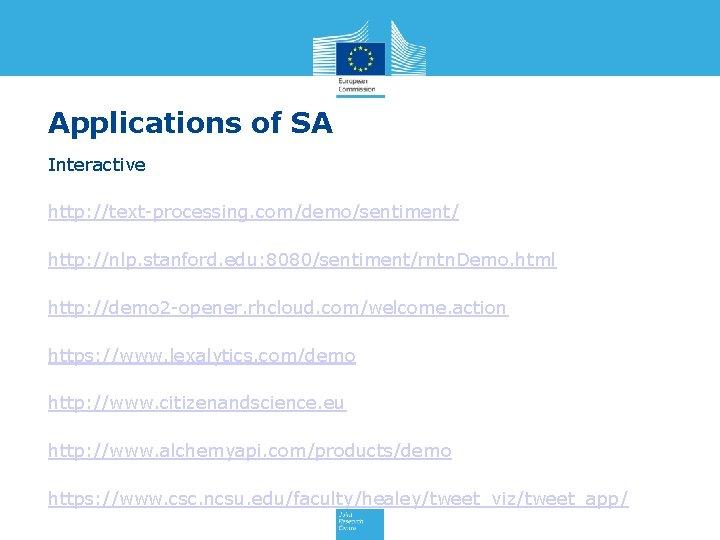 Applications of SA Interactive http: //text-processing. com/demo/sentiment/ http: //nlp. stanford. edu: 8080/sentiment/rntn. Demo. html