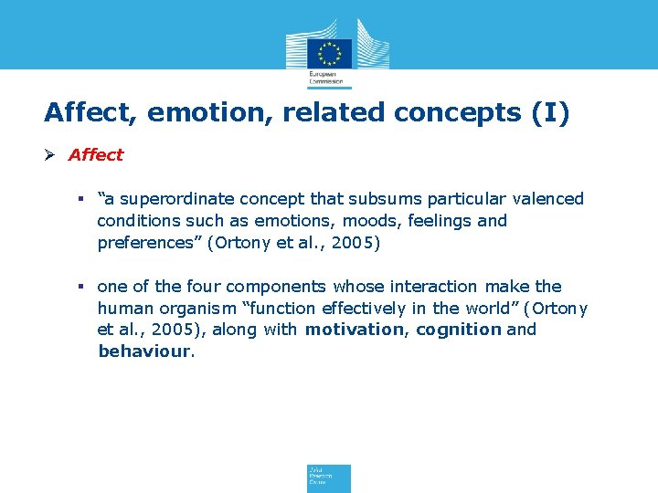 """Affect, emotion, related concepts (I) Ø Affect § """"a superordinate concept that subsums particular"""