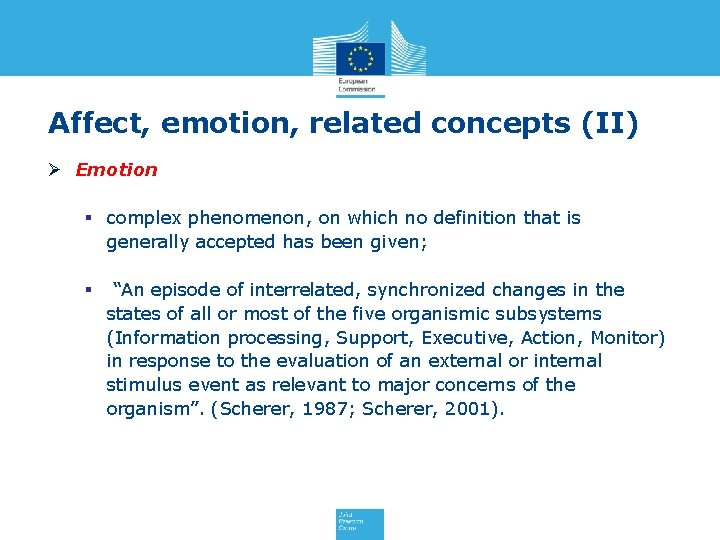 Affect, emotion, related concepts (II) Ø Emotion § complex phenomenon, on which no definition