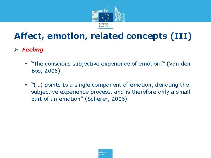 """Affect, emotion, related concepts (III) Ø Feeling § """"The conscious subjective experience of emotion."""