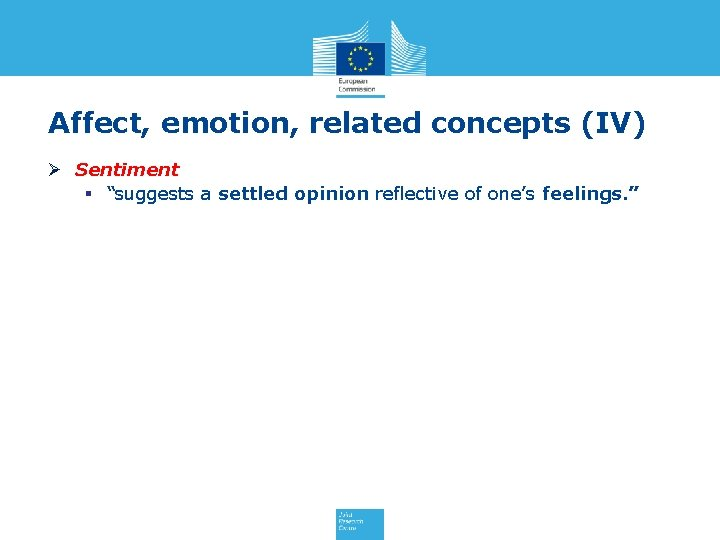 """Affect, emotion, related concepts (IV) Ø Sentiment § """"suggests a settled opinion reflective of"""