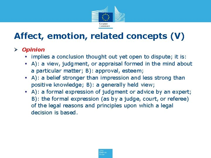 Affect, emotion, related concepts (V) Ø Opinion § implies a conclusion thought out yet