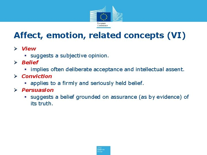 Affect, emotion, related concepts (VI) Ø View § suggests a subjective opinion. Ø Belief