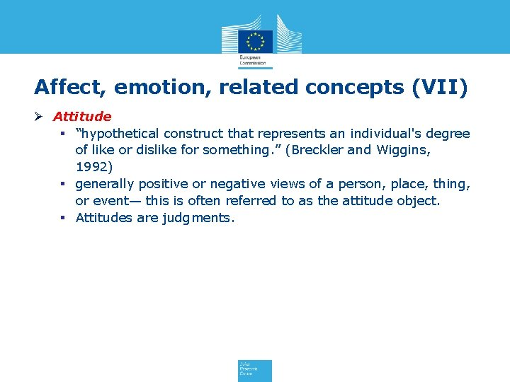 """Affect, emotion, related concepts (VII) Ø Attitude § """"hypothetical construct that represents an individual's"""
