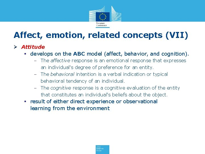 Affect, emotion, related concepts (VII) Ø Attitude § develops on the ABC model (affect,