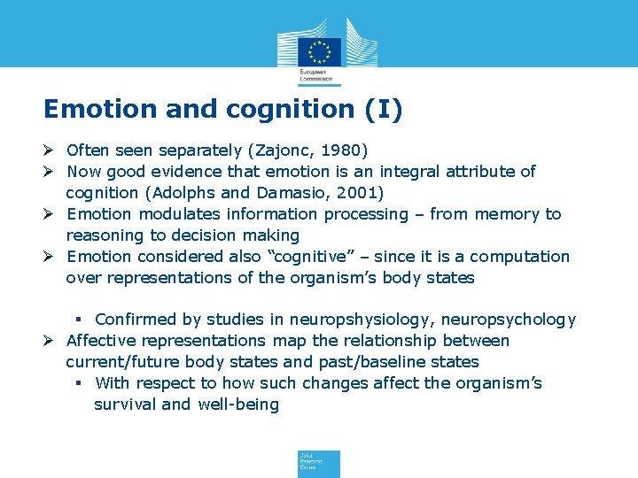 Emotion and cognition (I) Ø Often separately (Zajonc, 1980) Ø Now good evidence that