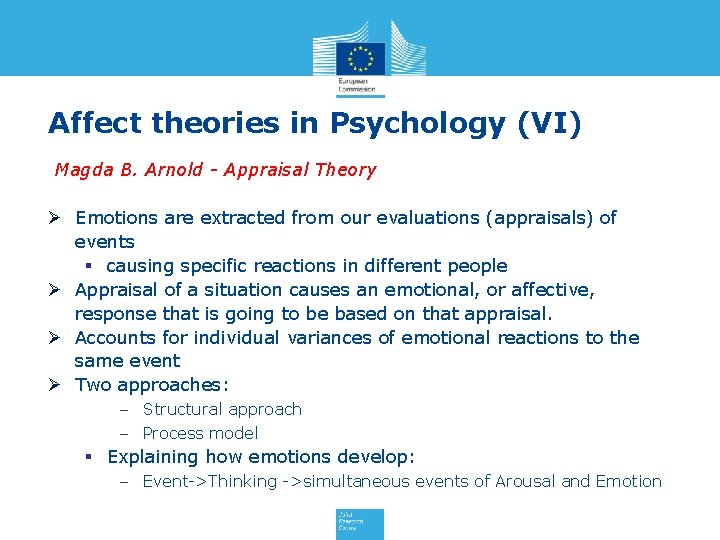 Affect theories in Psychology (VI) Magda B. Arnold - Appraisal Theory Ø Emotions are