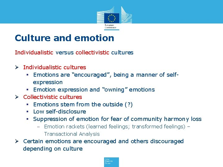 """Culture and emotion Individualistic versus collectivistic cultures Ø Individualistic cultures § Emotions are """"encouraged"""","""