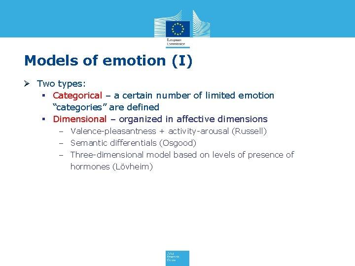 Models of emotion (I) Ø Two types: § Categorical – a certain number of