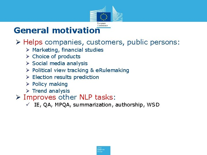 General motivation Ø Helps companies, customers, public persons: Ø Ø Ø Ø Marketing, financial