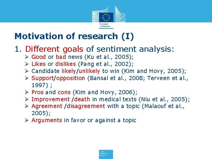Motivation of research (I) 1. Different goals of sentiment analysis: Ø Ø Ø Ø