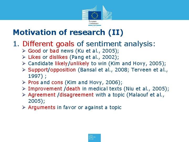 65 Motivation of research (II) 1. Different goals of sentiment analysis: Ø Ø Ø