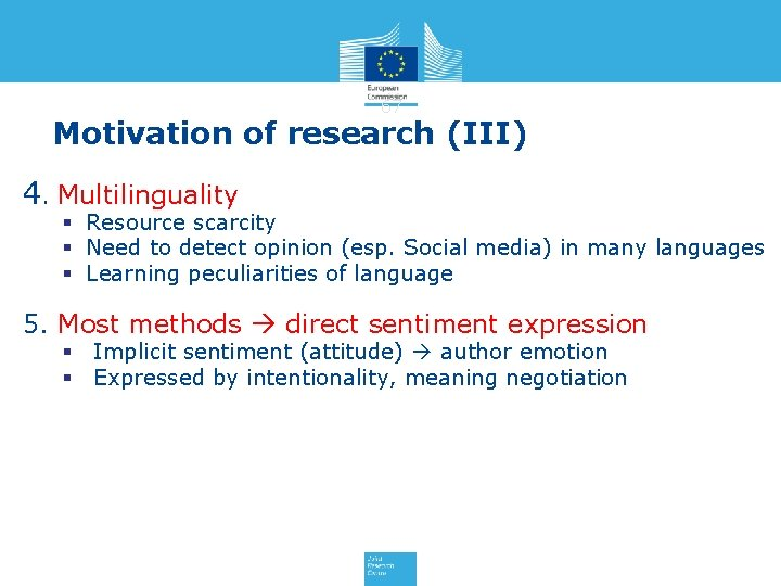 67 Motivation of research (III) 4. Multilinguality § Resource scarcity § Need to detect