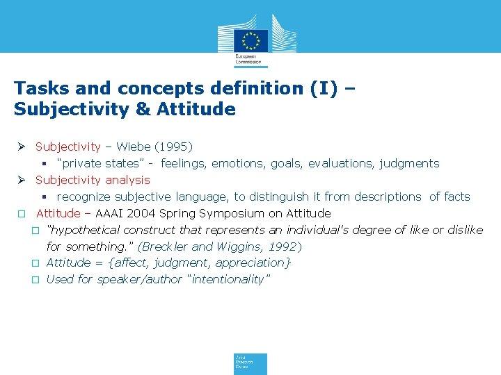 Tasks and concepts definition (I) – Subjectivity & Attitude Ø Subjectivity – Wiebe (1995)