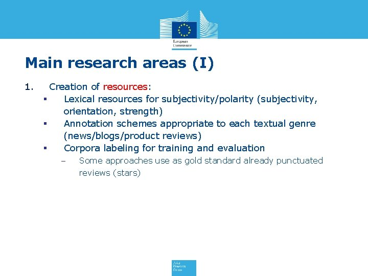 Main research areas (I) 1. Creation of resources: § Lexical resources for subjectivity/polarity (subjectivity,