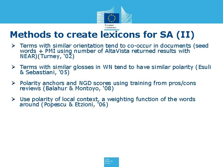 Methods to create lexicons for SA (II) Ø Terms with similar orientation tend to