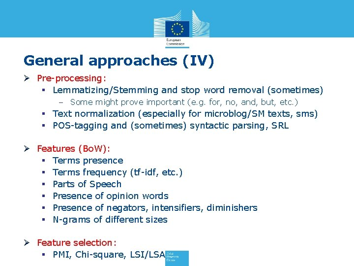 General approaches (IV) Ø Pre-processing: § Lemmatizing/Stemming and stop word removal (sometimes) – Some