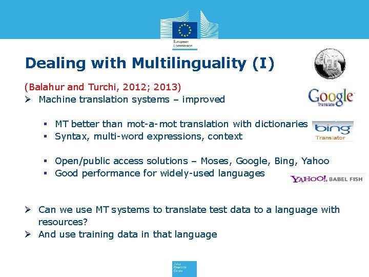 Dealing with Multilinguality (I) (Balahur and Turchi, 2012; 2013) Ø Machine translation systems –