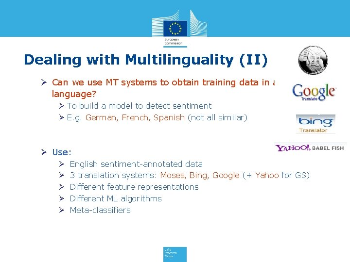 Dealing with Multilinguality (II) Ø Can we use MT systems to obtain training data