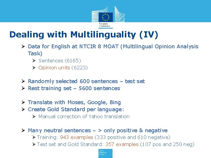 Dealing with Multilinguality (IV) Ø Data for English at NTCIR 8 MOAT (Multilingual Opinion