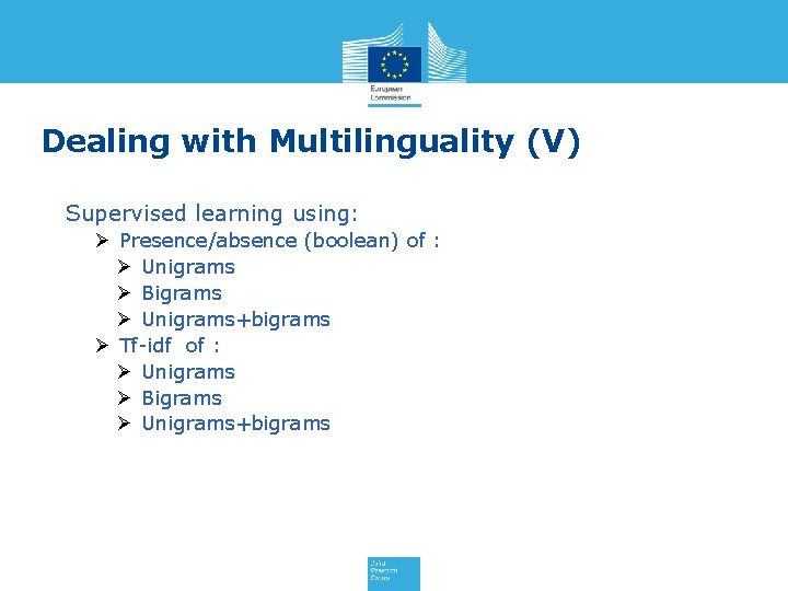 Dealing with Multilinguality (V) Supervised learning using: Ø Presence/absence (boolean) of : Ø Unigrams