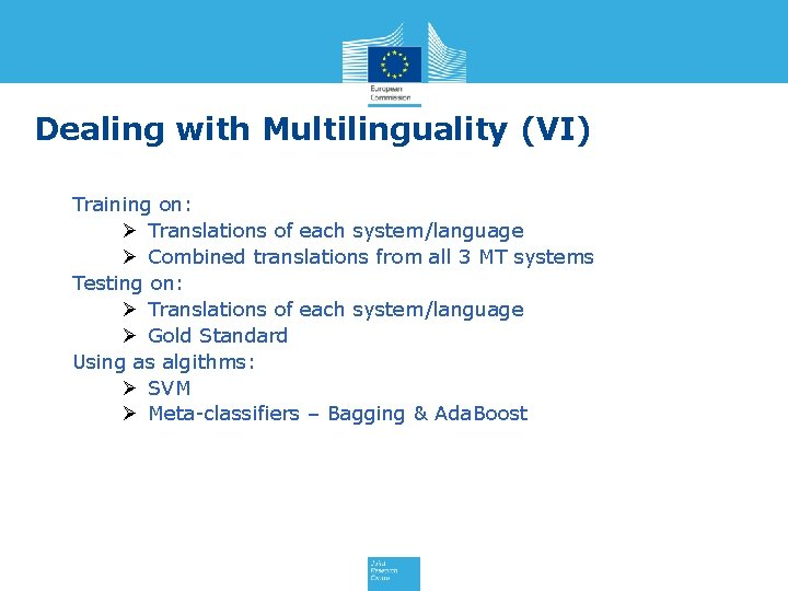 Dealing with Multilinguality (VI) Training on: Ø Translations of each system/language Ø Combined translations