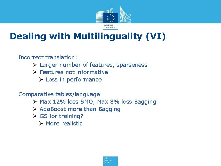 Dealing with Multilinguality (VI) Incorrect translation: Ø Larger number of features, sparseness Ø Features