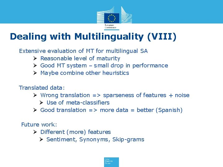 Dealing with Multilinguality (VIII) Extensive evaluation of MT for multilingual SA Ø Reasonable level