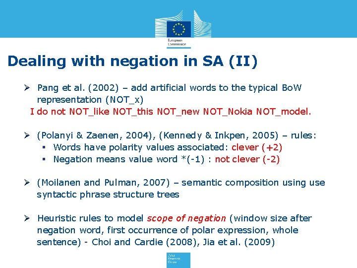 Dealing with negation in SA (II) Ø Pang et al. (2002) – add artificial