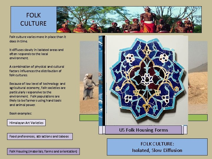 FOLK CULTURE Folk culture varies more in place than it does in time. It