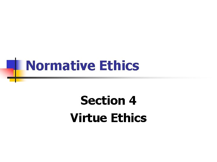 Normative Ethics Section 4 Virtue Ethics