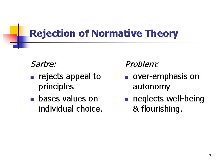 Rejection of Normative Theory Sartre: n n rejects appeal to principles bases values on
