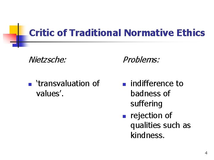 Critic of Traditional Normative Ethics Nietzsche: n 'transvaluation of values'. Problems: n n indifference