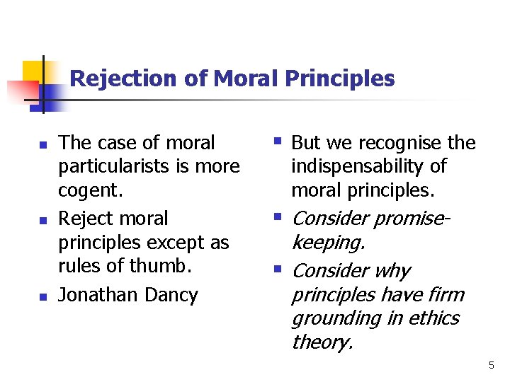 Rejection of Moral Principles n n n The case of moral particularists is more